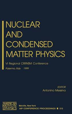 Nuclear and Condensed Matter Physics: 6th Regional CRRNSM Conference Palermo, Italy 14-15 October 1990: 6th Regional Conference, Palermo, Italy 14-15 October 1999