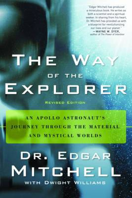 The Way of the Explorer: An Apollo Astronaut's Journey Through the Material and Mystical Worlds