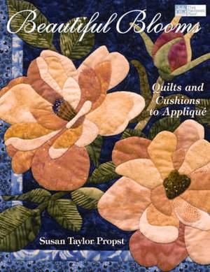 Beautiful Blooms: Quilts and Cushions to Applique