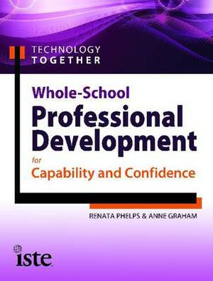 Technology Together: Whole-School Professional Development for Capability and Confidence