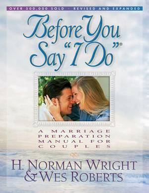 Before You Say  I Do : A Marriage Preparation Manual for Couples