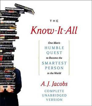 The Know-It-All: One Man's Humble Quest to Become the Smartest Person in the World (Unabridged Edition)