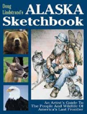 Doug Lindstrand's Alaska Sketchbook: An Artist's Guide to the People and Wildlife of America's Last Frontier