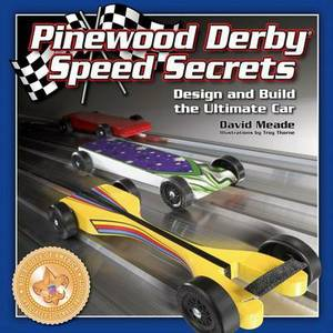 Winning the  Pinewood Derby : Ultimate Speed Secrets for Building the Fastest Car