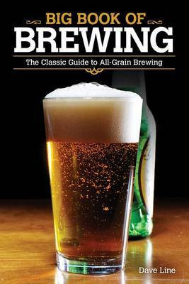 Big Book of Brewing: The Classic Guide to All-Grain Brewing