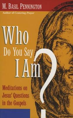 Who Do You Say I Am?: Meditations on Jesus' Questions in the Gospels
