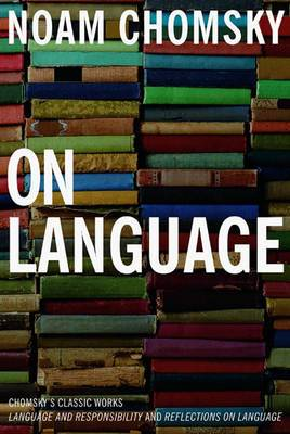 On Language: Chomsky's Classic Works, Language and Responsibility and Reflections on Language