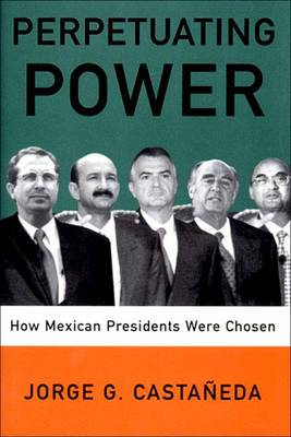 Perpetuating Power: How Mexican Presidents Are Chosen