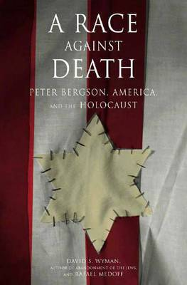 A Race Against Death: Peter Bergson, America and the Holocaust