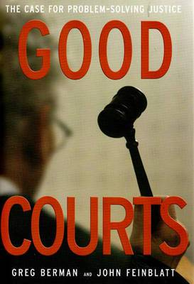 Good Courts: The Case for Problem-Solving Justice