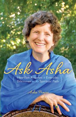 Ask Asha: Heartfelt Answers to Everyday Dilemmas on the Spiritual Path