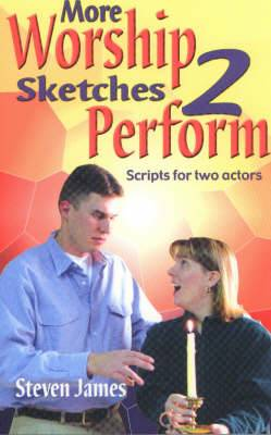 More Worship Sketches 2 Perform: Scripts for Two Actors