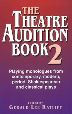 Theatre Audition: Playing Monologues from Contemporary, Modern Period, Shakespeare and Classical Plays: Book II