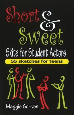 Short and Sweet Skits for Student Actors: 55 Sketches for Teens