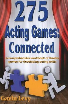 275 Acting Games - Connected: A Comprehensive Workbook of Theatre Games for Developing Acting Skills