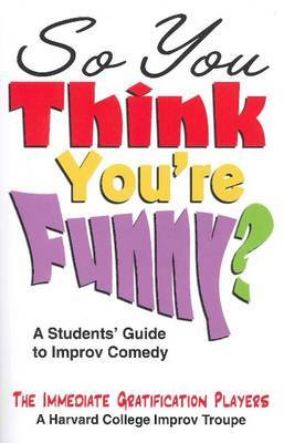 So You Think You're Funny?: A Student's Guide to Improv Comedy