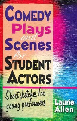 Comedy Plays & Scenes for Student Actors: Short Sketches for Young Performers