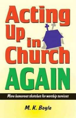 Acting Up in Church Again: More Humorous Sketches for Worship Services