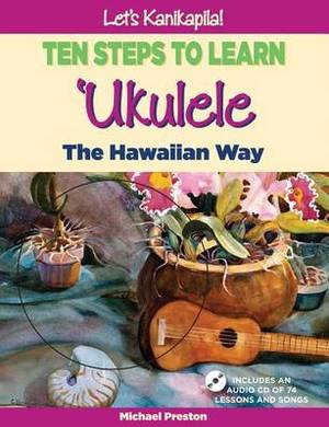 Let's Kanikapila! Ten Steps to Learn Ukulele the Hawaiian Way