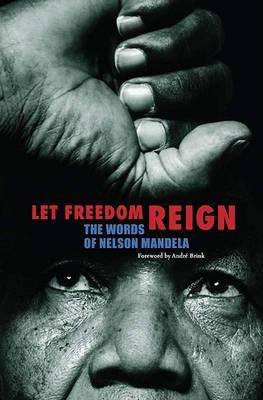 Let Freedom Reign: The Words of Nelson Mandela