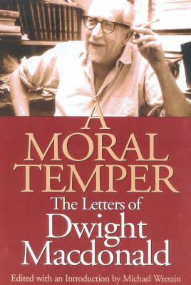 A Moral Temper: The Letters of Dwight Macdonald