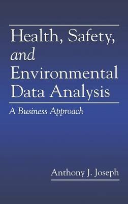Health Safety and Environmental Data Analysis: A Business Approach