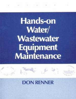 Hands on Water and Wastewater Equipment Maintenance: Volume 2