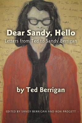 Dear Sandy, Hello: Letters from Ted to Sandy Berrigan