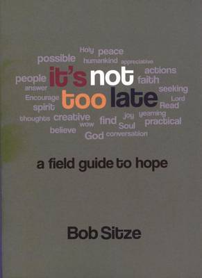 It's Not Too Late: A Field Guide to Hope
