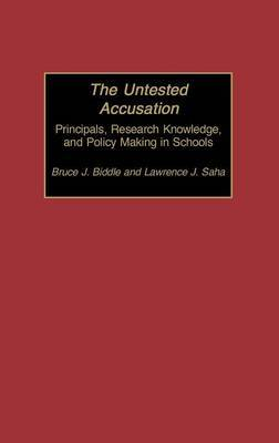 The Untested Accusation: Principals, Research Knowledge, and Policy Making in Schools
