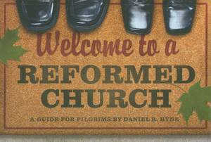 Welcome to a Reformed Church: A Guide for Pilgrims