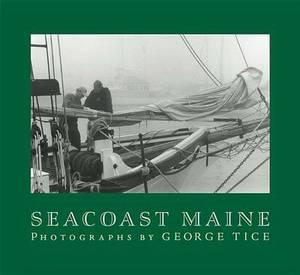 Seacoast Maine: Photographs by George Tice