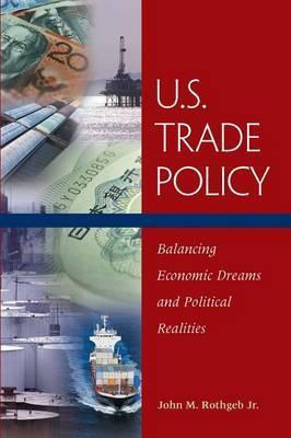U.S.Trade Policy: Balancing Economic Dreams and Political Realities