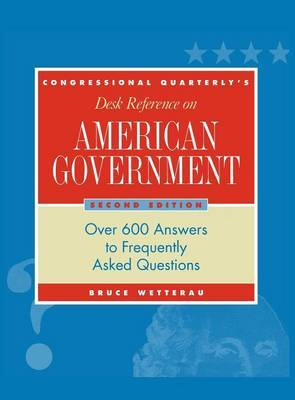CQ's Desk Reference on American Government: Over 600 Answers to Frequently Asked Questions