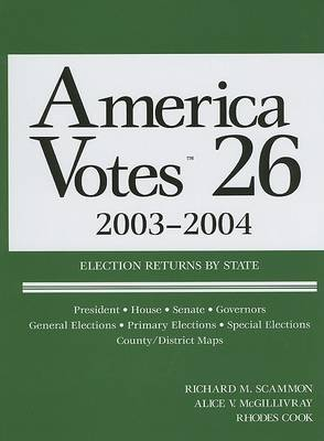 America Votes: Handbook of Contemporary American Election Statistics: 2003-2004: Election Returns by State