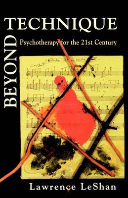 Beyond Technique: Psychotherapy for the 21st Century