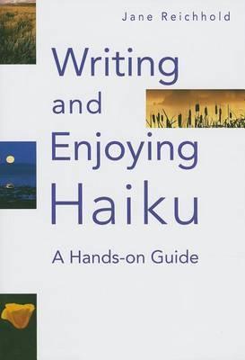 Writing And Enjoying Haiku: A Hands-on Guide