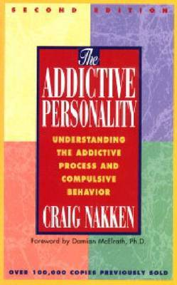 The Addictive Personality: Understanding the Addictive Process and Compulsive Behaviour
