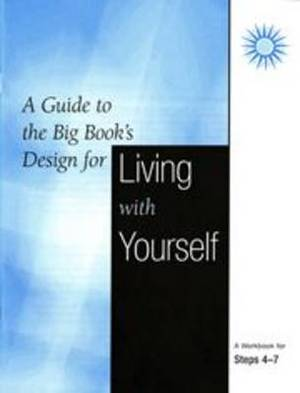 A Guide to the Big Book's Design for Living with Yourself: A Workbook for Steps 4-7