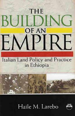 The Building of an Empire: Italian Land Policy and Practice in Ethiopia