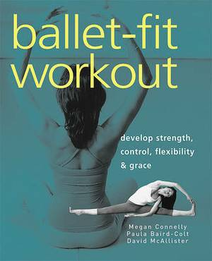 Ballet-fit Workout: Develop Strength, Control, Flexibility, and Grace with the Revolutionary Bodytorque Program
