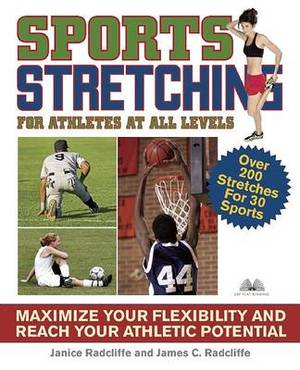 Sports Stretching for Athletes at All Levels: Maximize Your Flexibility and Reach Your Athletic Potential