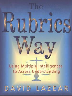 The Rubrics Way: Using Multiple Intelligence to Assess Understanding