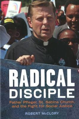 Radical Disciple: Father Pfleger, St. Sabina Church, & the Fight for Social Justice