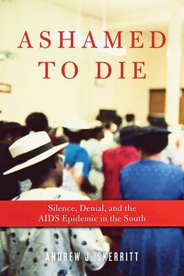 Ashamed to Die: Silence, Denial, & the AIDS Epidemic in the South