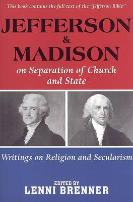 Madison and Jefferson on Separation of Church and State: Writings on Religion and Secularism