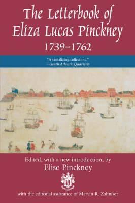 The Letterbook of Eliza Lucas Pinckney, 1739-1762