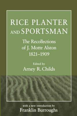 Rice Planter and Sportsman: The Recollections of J.Motte Alston, 1821-1909