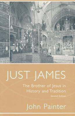 Just James: The Brother of Jesus in History and Tradition