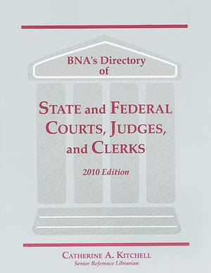 BNA's Directory of State and Federal Courts, Judges, and Clerks: A State-By-State and Federal Listing